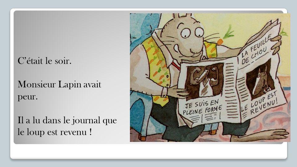 C'était le soir. Monsieur Lapin avait peur. Il a lu dans le journal que le loup est revenu !