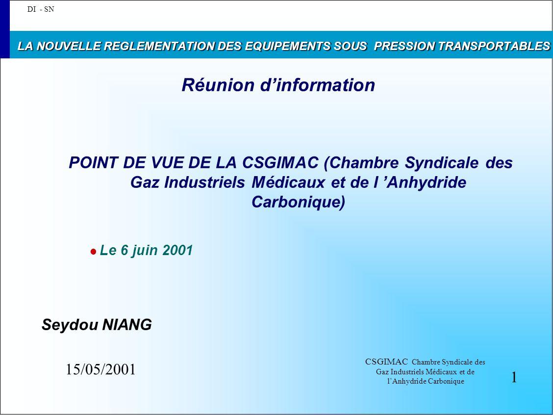 CSGIMAC Chambre Syndicale des Gaz Industriels Médicaux et de l'Anhydride Carbonique LA NOUVELLE REGLEMENTATION DES EQUIPEMENTS SOUS PRESSION TRANSPORTABLES 1.