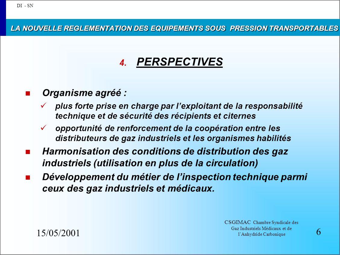 CSGIMAC Chambre Syndicale des Gaz Industriels Médicaux et de l'Anhydride Carbonique 15/05/2001 LA NOUVELLE REGLEMENTATION DES EQUIPEMENTS SOUS PRESSION TRANSPORTABLES 4.
