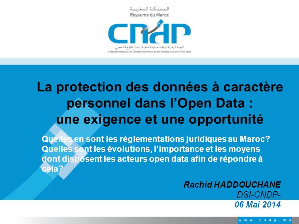 La protection des données à caractère personnel dans l'Open Data : une exigence et une opportunité Rachid HADDOUCHANE DSI-CNDP- 06 Mai 2014 Quelles en