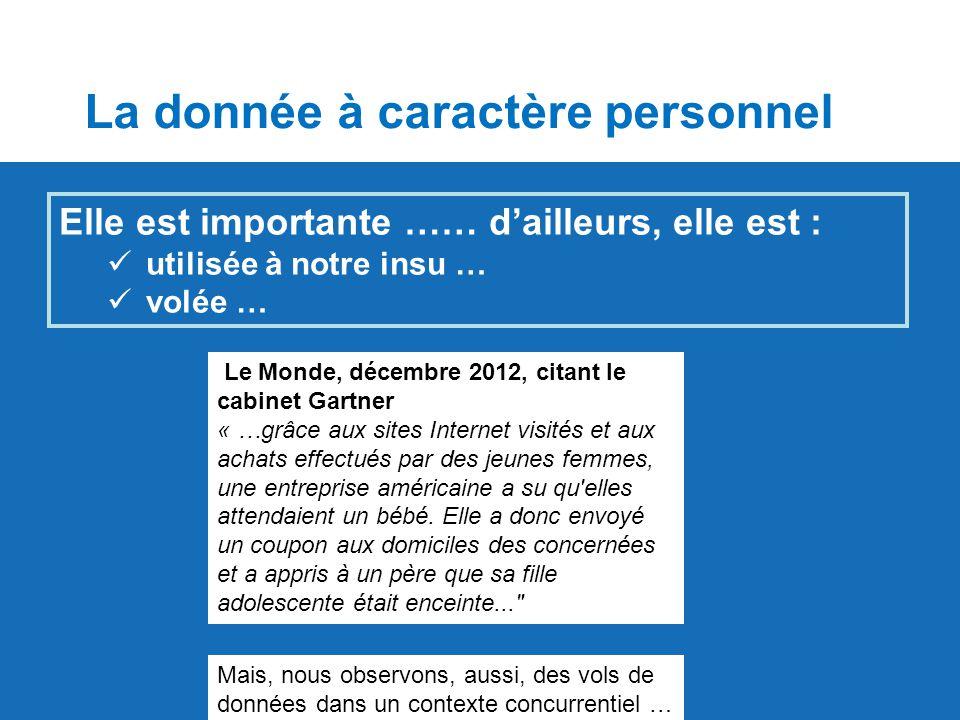 Elle est importante …… d'ailleurs, elle est : utilisée à notre insu … volée … La donnée à caractère personnel Le Monde, décembre 2012, citant le cabin