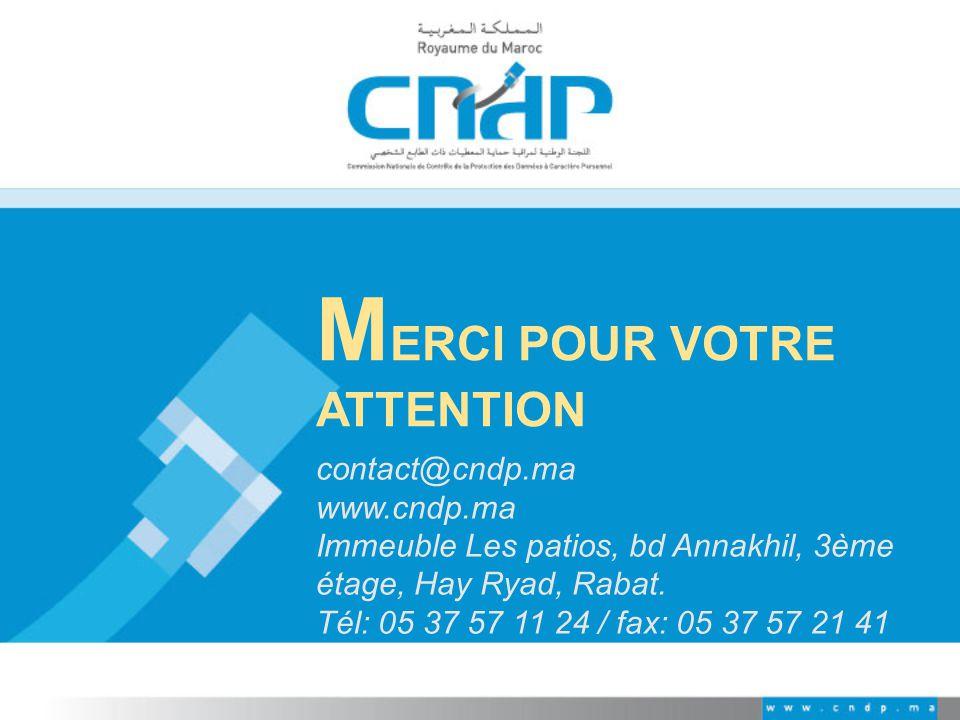 M ERCI POUR VOTRE ATTENTION contact@cndp.ma www.cndp.ma Immeuble Les patios, bd Annakhil, 3ème étage, Hay Ryad, Rabat. Tél: 05 37 57 11 24 / fax: 05 3