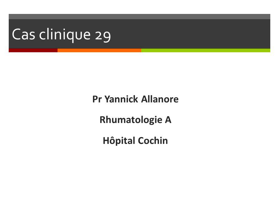 Cas clinique 29 Pr Yannick Allanore Rhumatologie A Hôpital Cochin