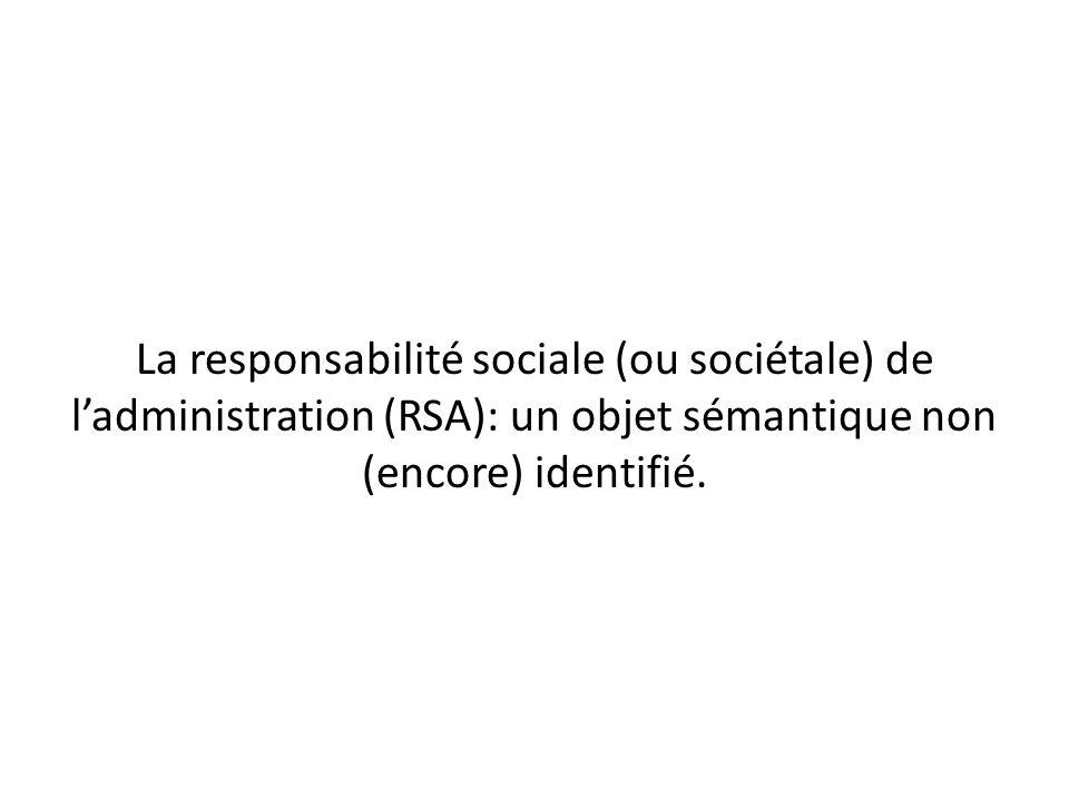 La responsabilité sociale (ou sociétale) de l'administration (RSA): un objet sémantique non (encore) identifié.