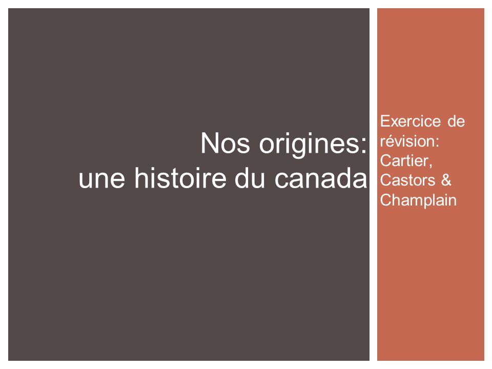 Exercice de révision: Cartier, Castors & Champlain Nos origines: une histoire du canada