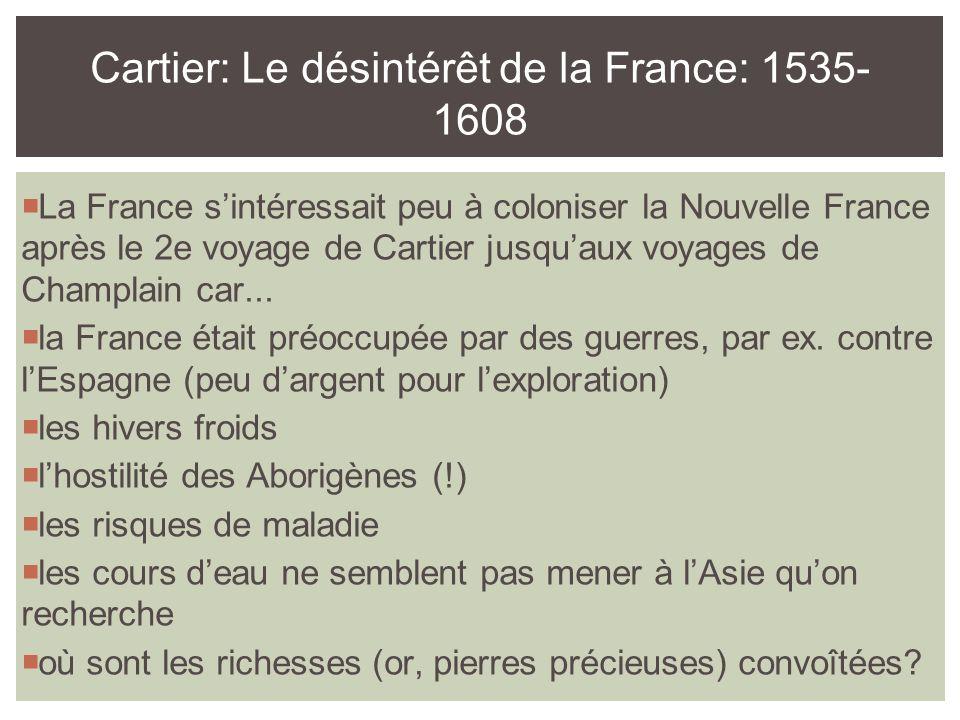  La France s'intéressait peu à coloniser la Nouvelle France après le 2e voyage de Cartier jusqu'aux voyages de Champlain car...