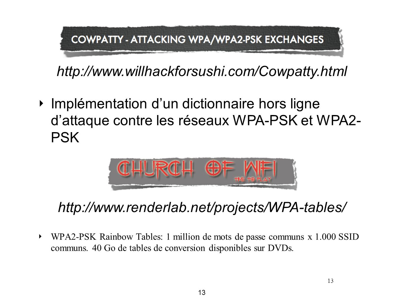13 ‣ WPA2-PSK Rainbow Tables: 1 million de mots de passe communs x 1.000 SSID communs. 40 Go de tables de conversion disponibles sur DVDs. http://www.
