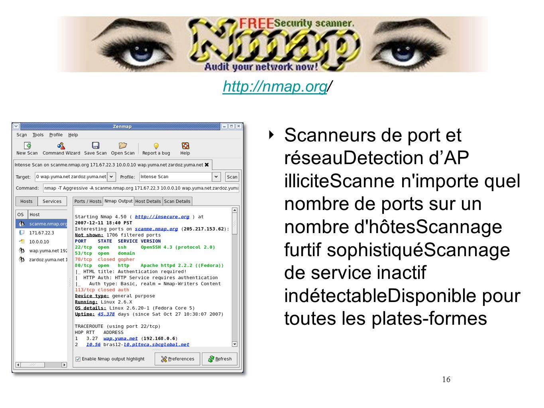 16 ‣ Scanneurs de port et réseauDetection d'AP illiciteScanne n importe quel nombre de ports sur un nombre d hôtesScannage furtif sophistiquéScannage de service inactif indétectableDisponible pour toutes les plates-formes http://nmap.orghttp://nmap.org/