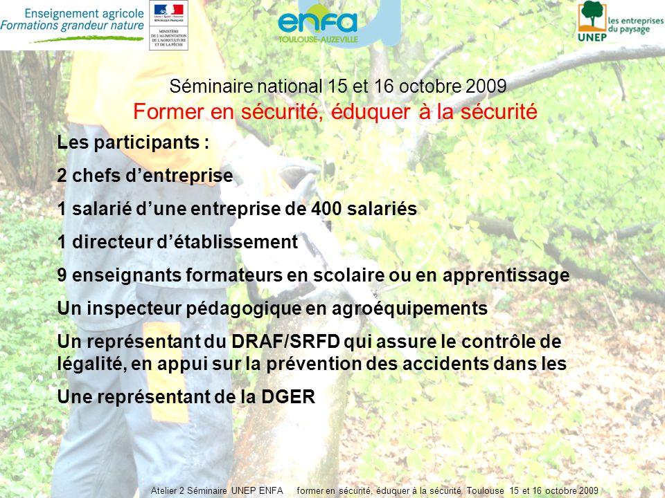 Atelier 2 Séminaire UNEP ENFA former en sécurité, éduquer à la sécurité Toulouse 15 et 16 octobre 2009 Séminaire national 15 et 16 octobre 2009 Former
