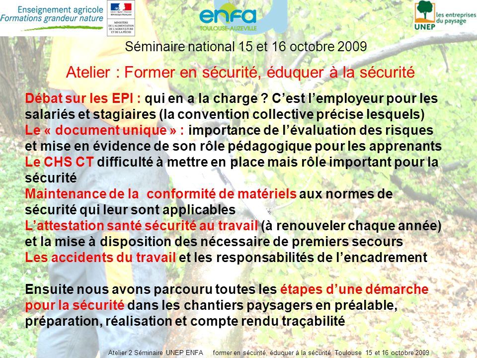 Atelier 2 Séminaire UNEP ENFA former en sécurité, éduquer à la sécurité Toulouse 15 et 16 octobre 2009 Séminaire national 15 et 16 octobre 2009 Atelier : Former en sécurité, éduquer à la sécurité Débat sur les EPI : qui en a la charge .