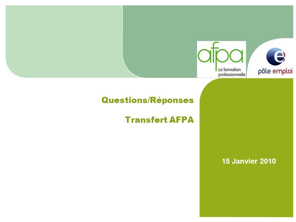 Réunion régionales communes AFPA / Pôle emploi – Questions / Réponses 15/01/2010 2 Réunion commune AFPA / Pôle emploi – Questions / Réponses Questions sur le transfert et l'intégrationRéponses Qu'en est-il de l'intégration des personnels de l'AFPA au regard du contexte actuel (blocage de la fusion, plateformes virtuelles).