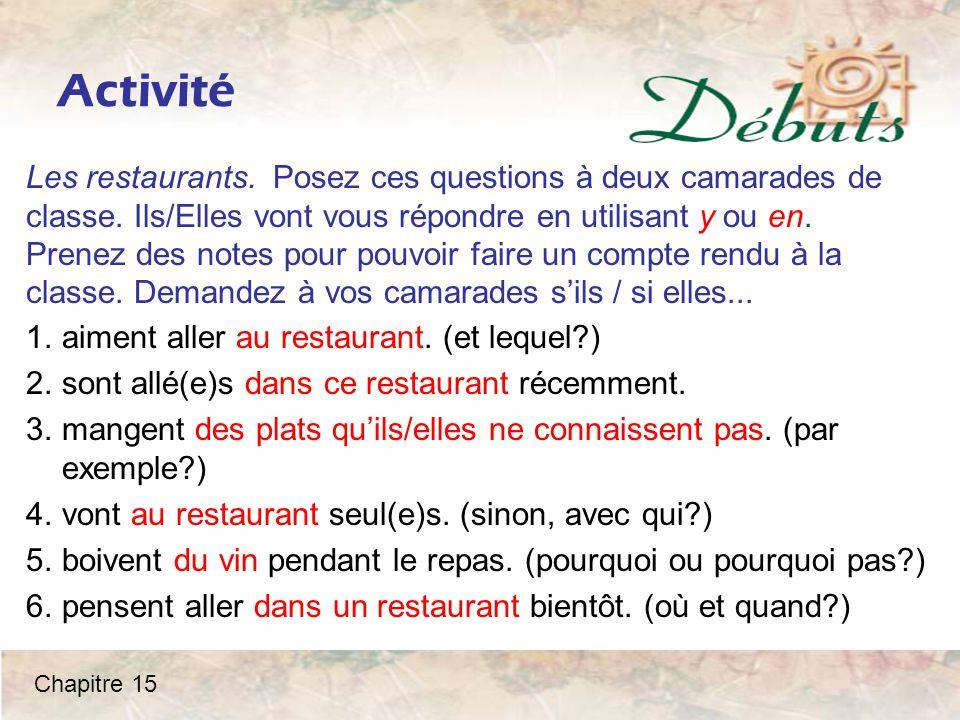 Activité Les restaurants. Posez ces questions à deux camarades de classe. Ils/Elles vont vous répondre en utilisant y ou en. Prenez des notes pour pou
