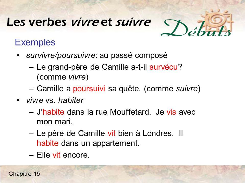 Les verbes vivre et suivre survivre/poursuivre: au passé composé –Le grand-père de Camille a-t-il survécu? (comme vivre) –Camille a poursuivi sa quête