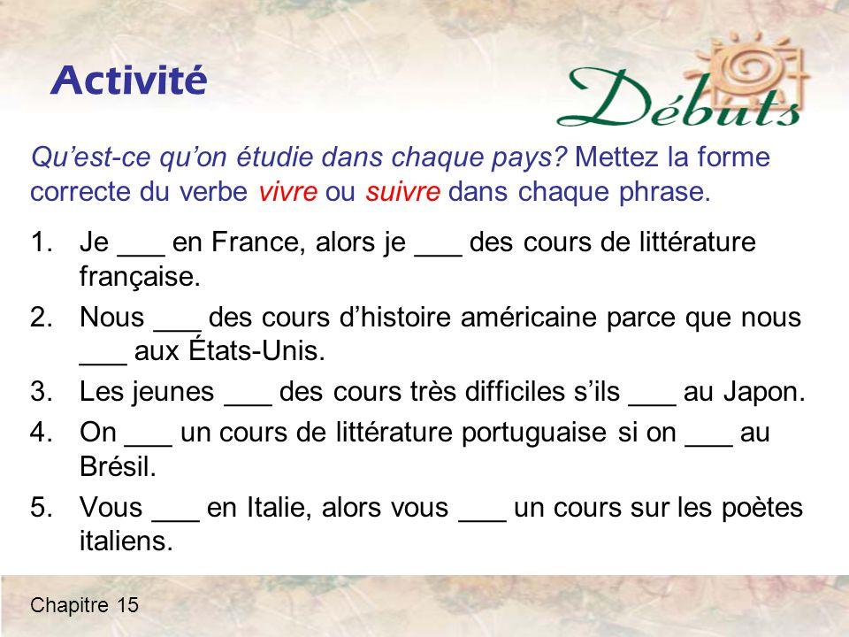 Activité 1.Je ___ en France, alors je ___ des cours de littérature française. 2.Nous ___ des cours d'histoire américaine parce que nous ___ aux États-