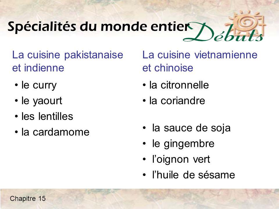 Spécialités du monde entier La cuisine pakistanaise et indienne La cuisine vietnamienne et chinoise le curry le yaourt les lentilles la cardamome la c