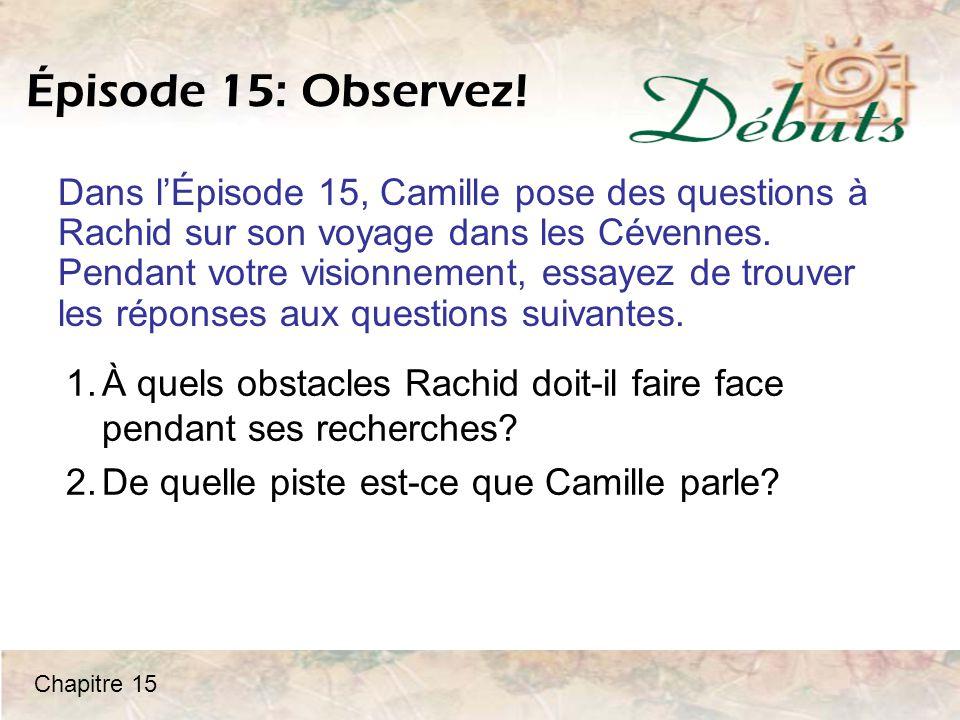 Épisode 15: Observez! Dans l'Épisode 15, Camille pose des questions à Rachid sur son voyage dans les Cévennes. Pendant votre visionnement, essayez de