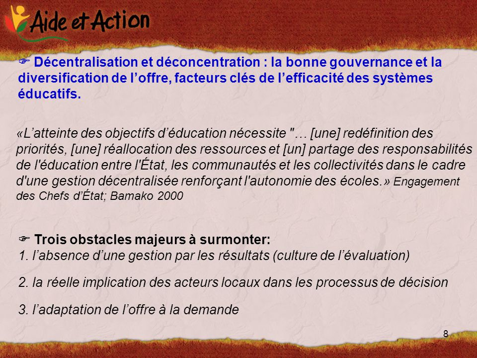 8  Décentralisation et déconcentration : la bonne gouvernance et la diversification de l'offre, facteurs clés de l'efficacité des systèmes éducatifs.