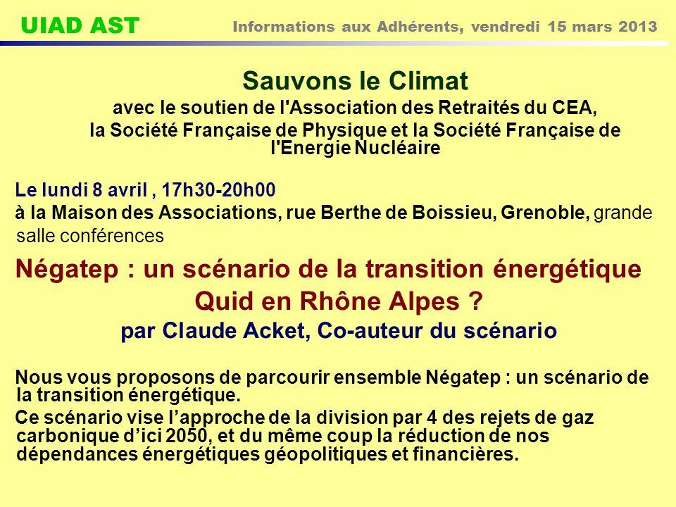 UIAD AST Informations aux Adhérents, vendredi 15 mars 2013 Le lundi 8 avril, 17h30-20h00 à la Maison des Associations, rue Berthe de Boissieu, Grenoble, grande salle conférences Négatep : un scénario de la transition énergétique Quid en Rhône Alpes .