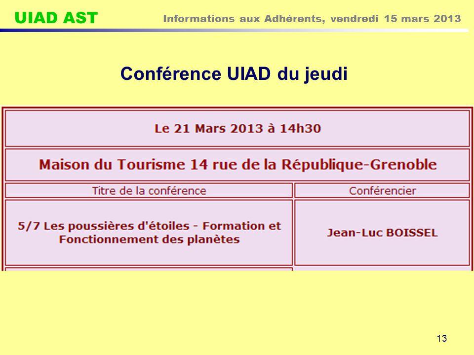 UIAD AST Informations aux Adhérents, vendredi 15 mars 2013 13 Conférence UIAD du jeudi