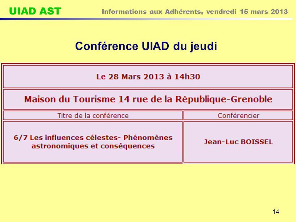 UIAD AST Informations aux Adhérents, vendredi 15 mars 2013 14 Conférence UIAD du jeudi