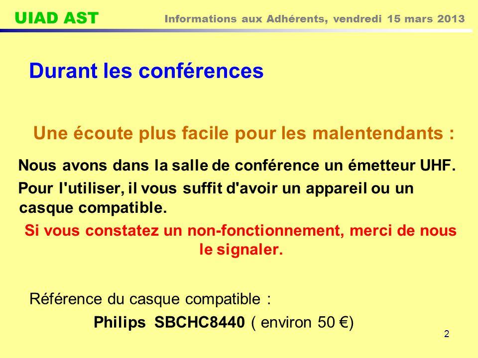 UIAD AST Informations aux Adhérents, vendredi 15 mars 2013 2 Durant les conférences Nous avons dans la salle de conférence un émetteur UHF. Pour l'uti