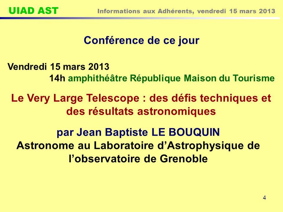 UIAD AST Informations aux Adhérents, vendredi 15 mars 2013 4 Conférence de ce jour Vendredi 15 mars 2013 14h amphithéâtre République Maison du Tourism