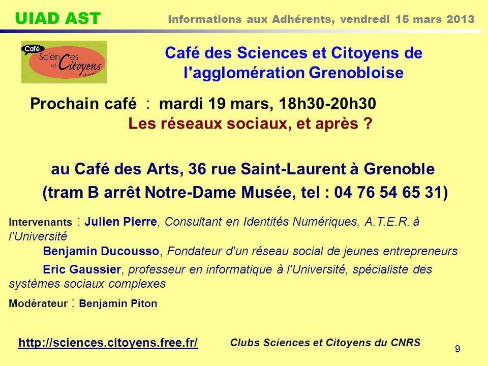 UIAD AST Informations aux Adhérents, vendredi 15 mars 2013 9 Café des Sciences et Citoyens de l'agglomération Grenobloise au Café des Arts, 36 rue Sai