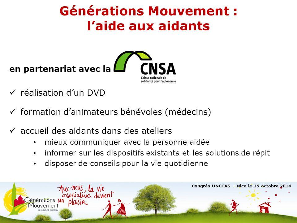 4 Générations Mouvement : l'aide aux aidants Congrès UNCCAS – Nice le 15 octobre 2014 en partenariat avec la réalisation d'un DVD formation d'animateu