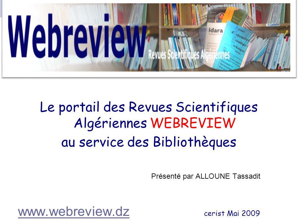 Le portail des Revues Scientifiques Algériennes WEBREVIEW au service des Bibliothèques Présenté par ALLOUNE Tassadit www.webreview.dzwww.webreview.dz