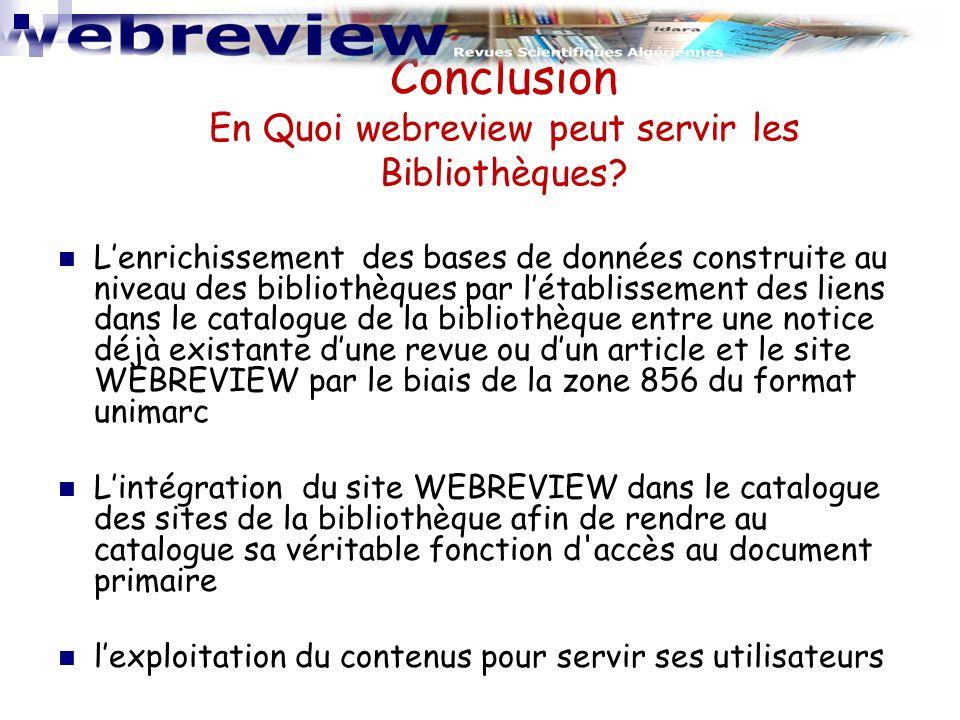 Conclusion En Quoi webreview peut servir les Bibliothèques? L'enrichissement des bases de données construite au niveau des bibliothèques par l'établis