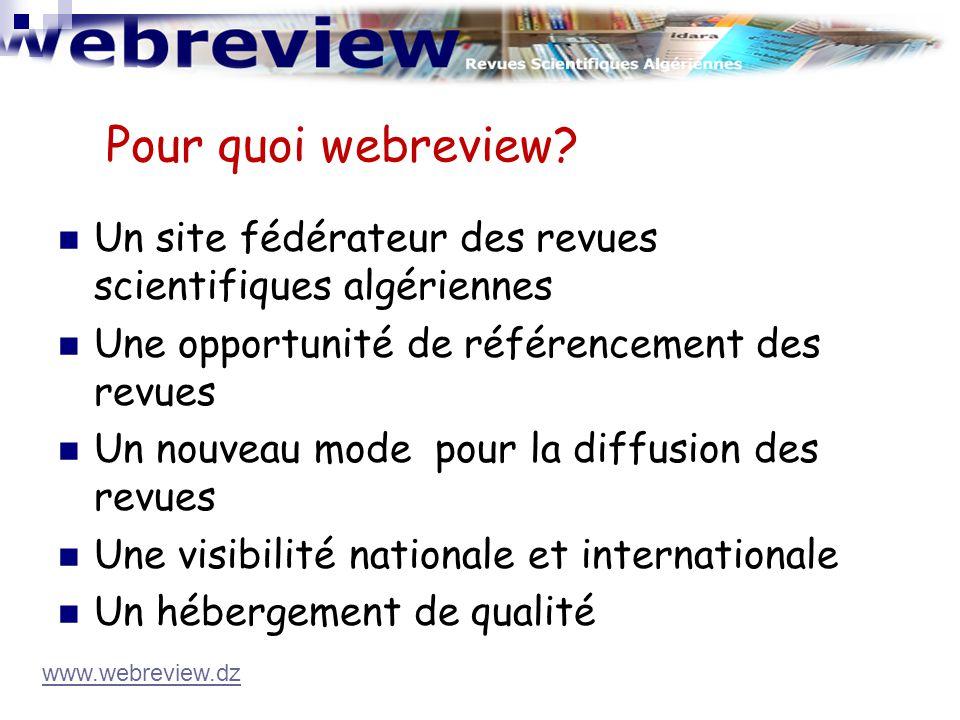 Pour quoi webreview? Un site fédérateur des revues scientifiques algériennes Une opportunité de référencement des revues Un nouveau mode pour la diffu
