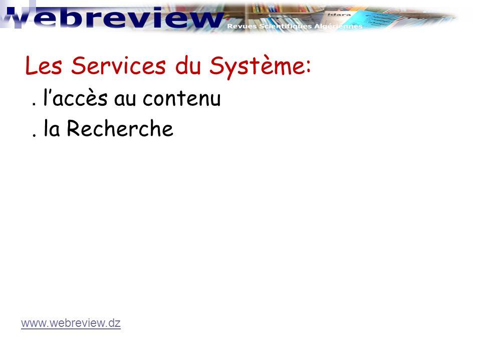 Les Services du Système:. l'accès au contenu. la Recherche www.webreview.dz