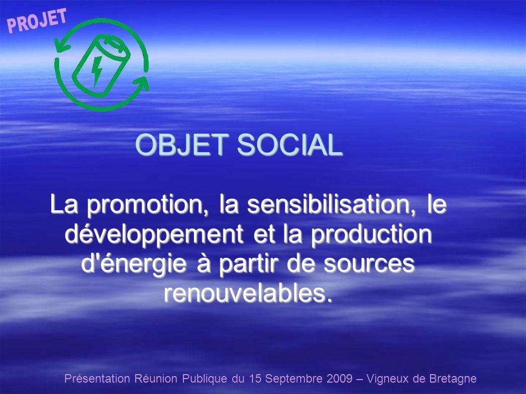 Présentation Réunion Publique du 15 Septembre 2009 – Vigneux de Bretagne OBJET SOCIAL La promotion, la sensibilisation, le développement et la production d énergie à partir de sources renouvelables.