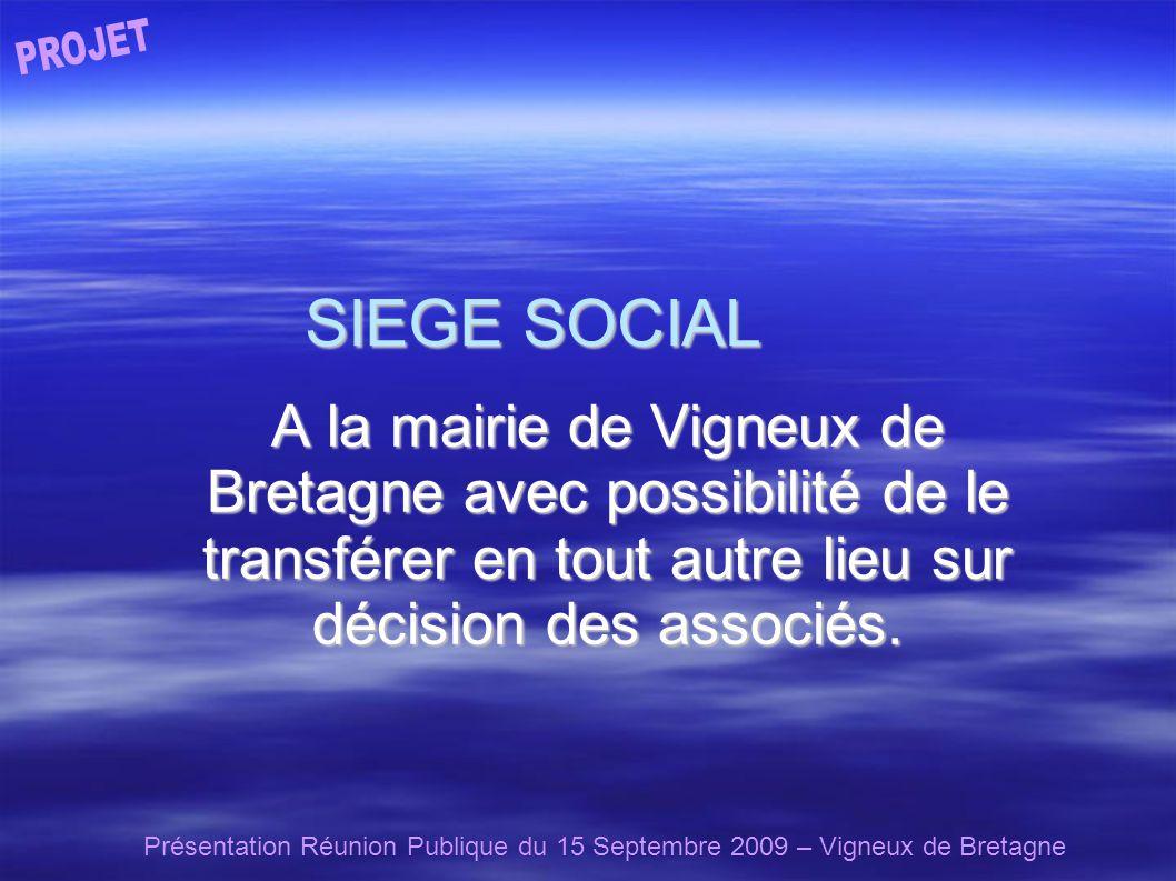 Présentation Réunion Publique du 15 Septembre 2009 – Vigneux de Bretagne SIEGE SOCIAL A la mairie de Vigneux de Bretagne avec possibilité de le transférer en tout autre lieu sur décision des associés.