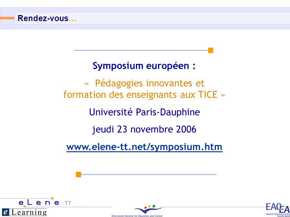 15/15 Symposium européen : « Pédagogies innovantes et formation des enseignants aux TICE » Université Paris-Dauphine jeudi 23 novembre 2006 www.elene-tt.net/symposium.htm Rendez-vous…