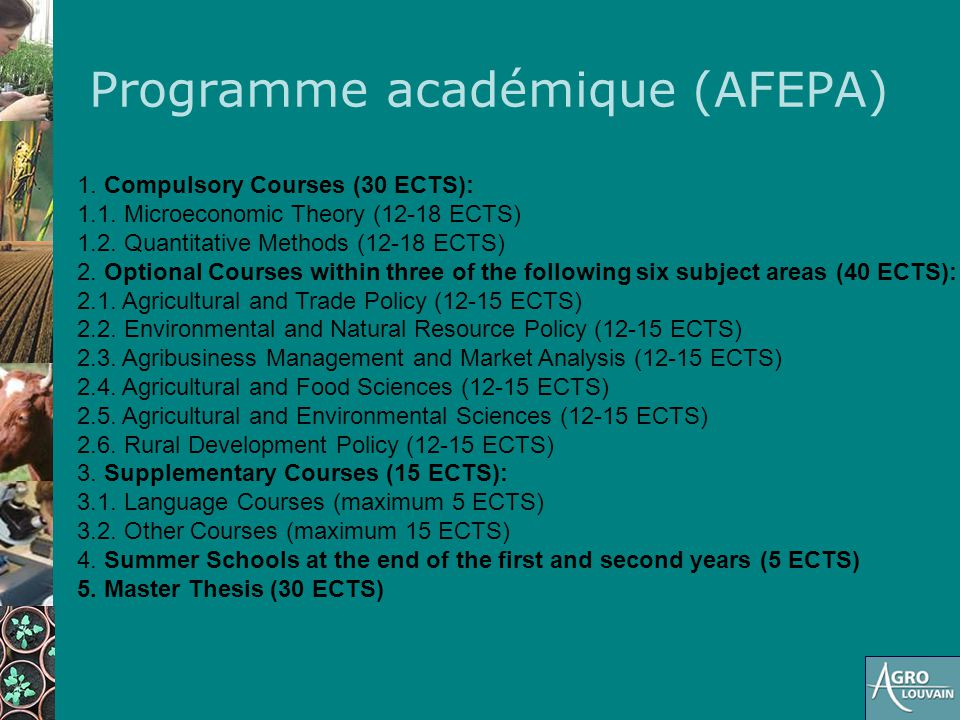 Programme académique (AFEPA) 1. Compulsory Courses (30 ECTS): 1.1. Microeconomic Theory (12-18 ECTS) 1.2. Quantitative Methods (12-18 ECTS) 2. Optiona