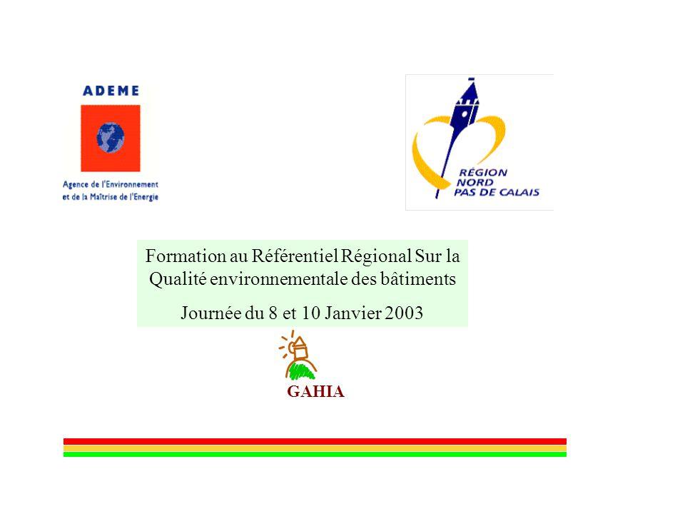 GAHIA Formation au Référentiel Régional Sur la Qualité environnementale des bâtiments Journée du 8 et 10 Janvier 2003