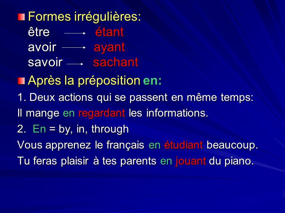 Formes irrégulières: être étant avoir ayant savoir sachant Après la préposition en: 1.