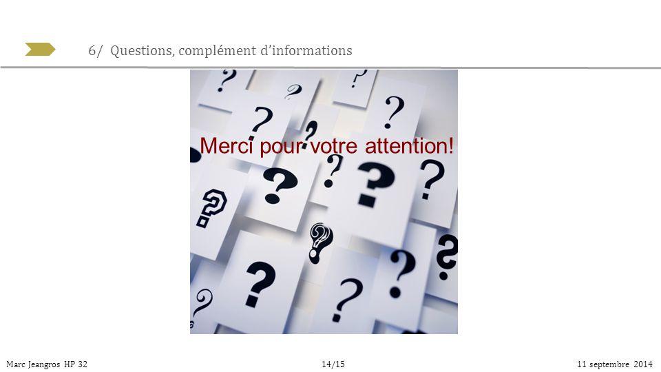 6/ Questions, complément d'informations Marc Jeangros HP 3211 septembre 2014 Merci pour votre attention! 14/15