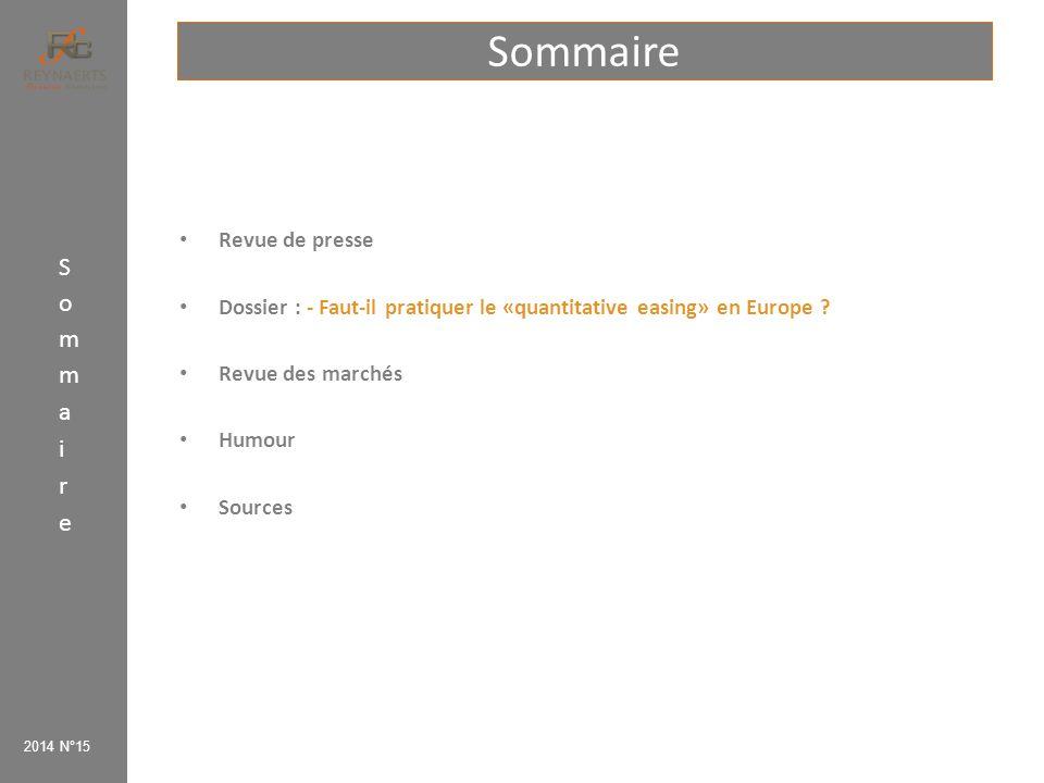 Sommaire Revue de presse Dossier : - Faut-il pratiquer le «quantitative easing» en Europe ? Revue des marchés Humour Sources 2014 N°15