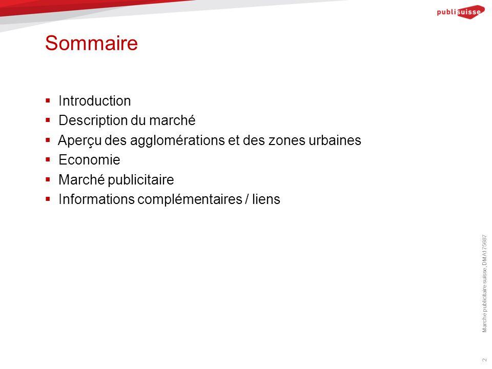 Sommaire  Introduction  Description du marché  Aperçu des agglomérations et des zones urbaines  Economie  Marché publicitaire  Informations complémentaires / liens 2 Marché publicitaire suisse, DMA175687