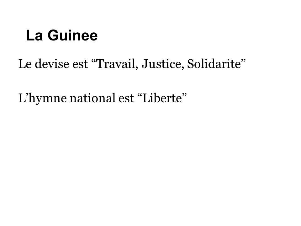 La Guinee Le devise est Travail, Justice, Solidarite L'hymne national est Liberte