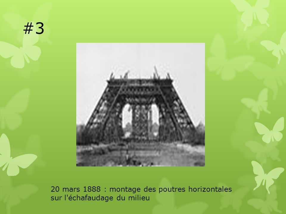 #3 20 mars 1888 : montage des poutres horizontales sur l'échafaudage du milieu
