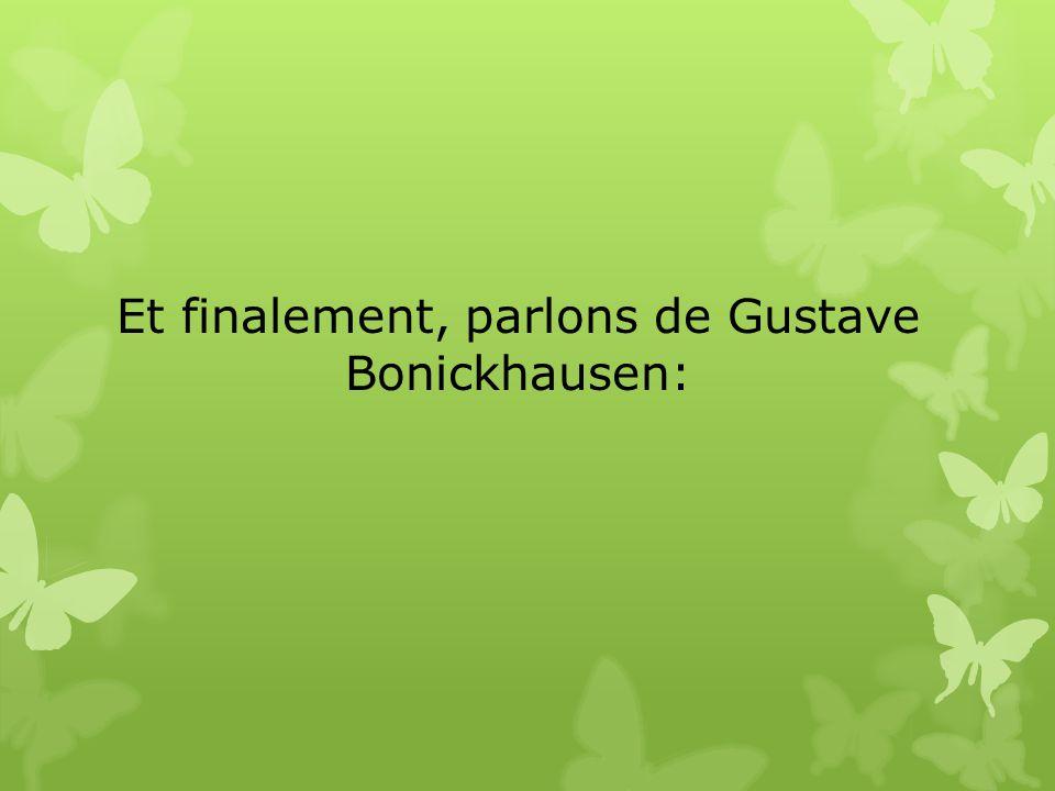 Et finalement, parlons de Gustave Bonickhausen: