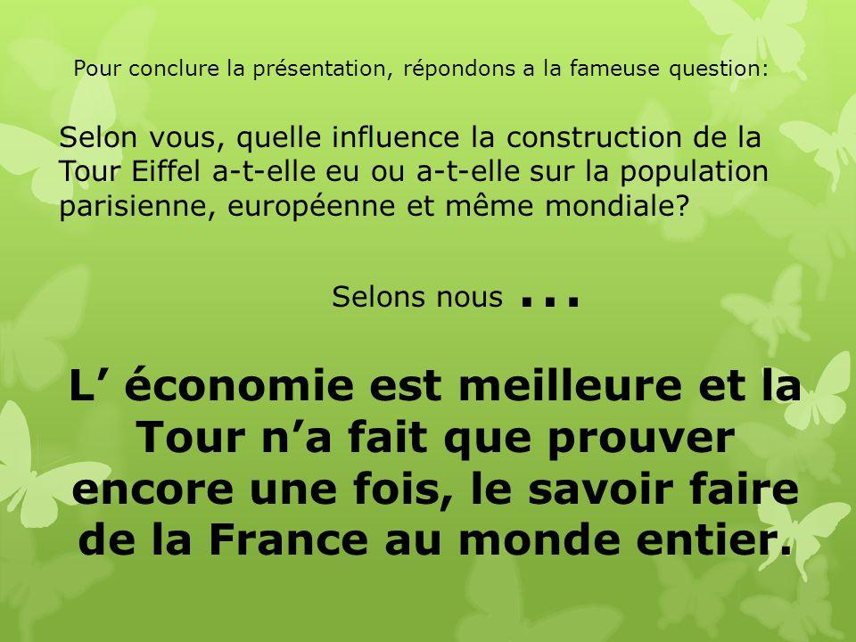 Selon vous, quelle influence la construction de la Tour Eiffel a-t-elle eu ou a-t-elle sur la population parisienne, européenne et même mondiale? Selo