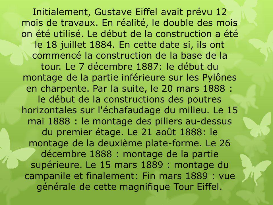 Initialement, Gustave Eiffel avait prévu 12 mois de travaux. En réalité, le double des mois on été utilisé. Le début de la construction a été le 18 ju