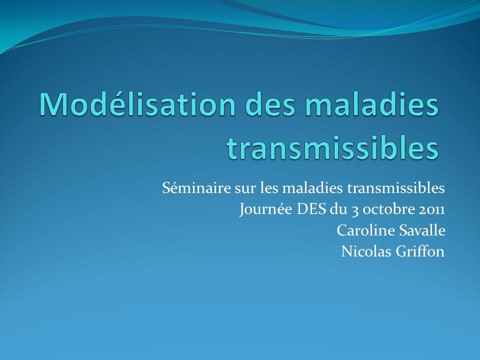 Séminaire sur les maladies transmissibles Journée DES du 3 octobre 2011 Caroline Savalle Nicolas Griffon