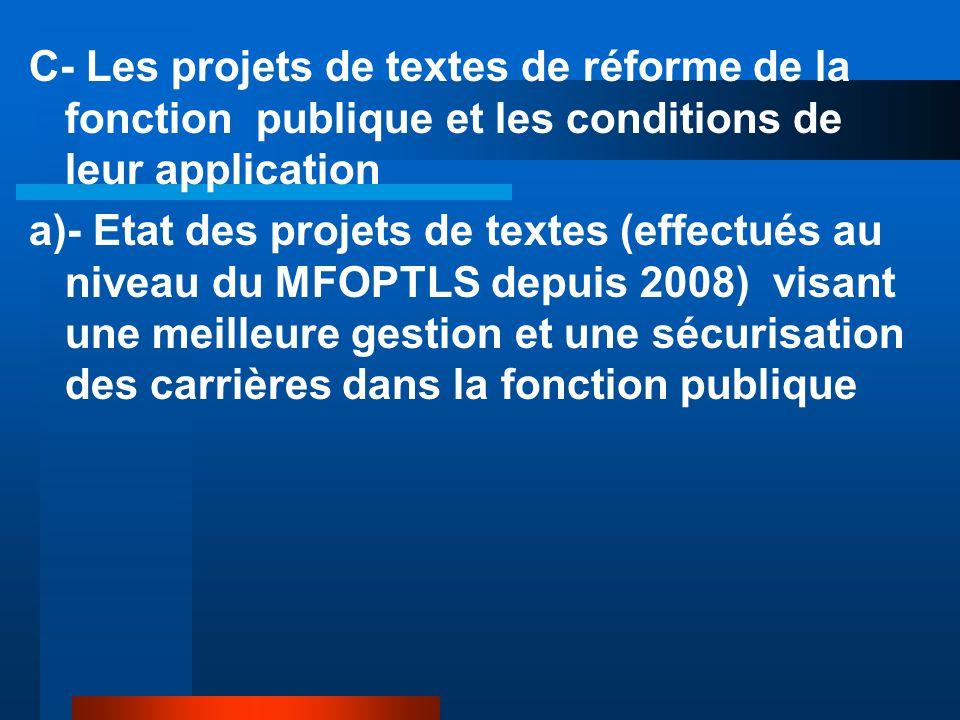 C- Les projets de textes de réforme de la fonction publique et les conditions de leur application a)- Etat des projets de textes (effectués au niveau
