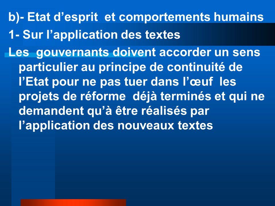 b)- Etat d'esprit et comportements humains 1- Sur l'application des textes Les gouvernants doivent accorder un sens particulier au principe de continu