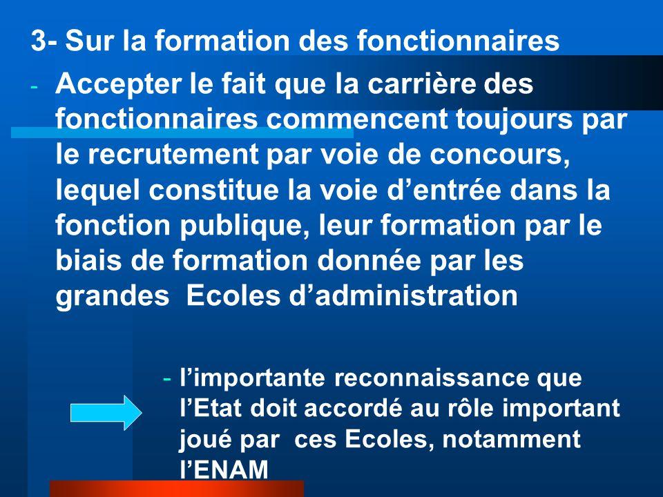 3- Sur la formation des fonctionnaires - Accepter le fait que la carrière des fonctionnaires commencent toujours par le recrutement par voie de concou